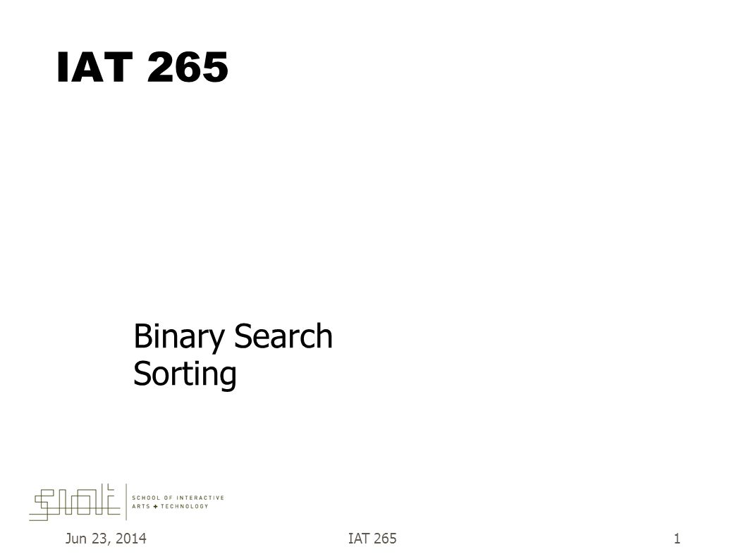 Jun 23, 2014IAT 2651 Binary Search Sorting