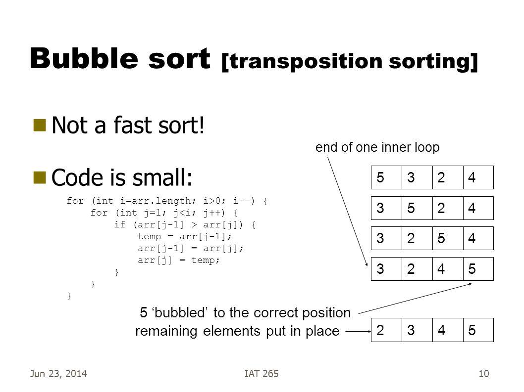 Jun 23, 2014IAT 26510 Bubble sort [transposition sorting]  Not a fast sort.