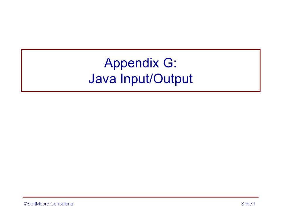 ©SoftMoore ConsultingSlide 1 Appendix G: Java Input/Output