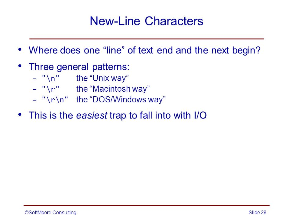 ©SoftMoore ConsultingSlide 28 New-Line Characters Where does one line of text end and the next begin.