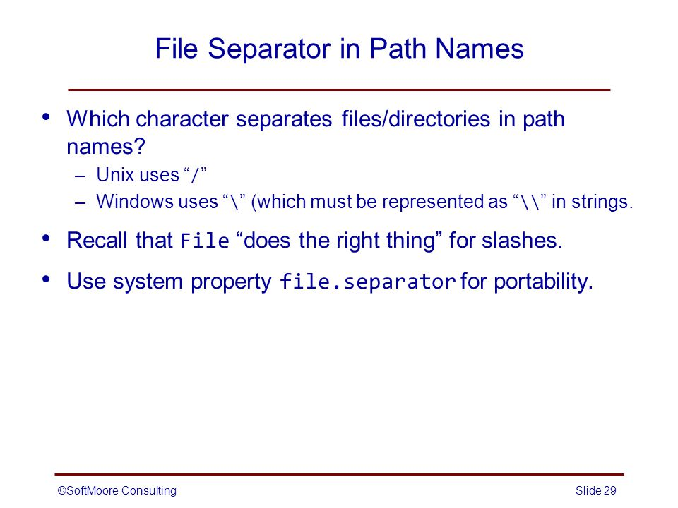 ©SoftMoore ConsultingSlide 29 File Separator in Path Names Which character separates files/directories in path names.
