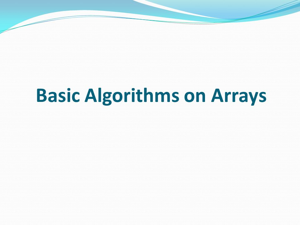 Basic Algorithms on Arrays