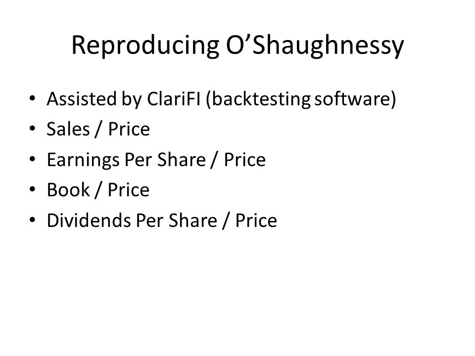 Reproducing O'Shaughnessy Assisted by ClariFI (backtesting software) Sales / Price Earnings Per Share / Price Book / Price Dividends Per Share / Price