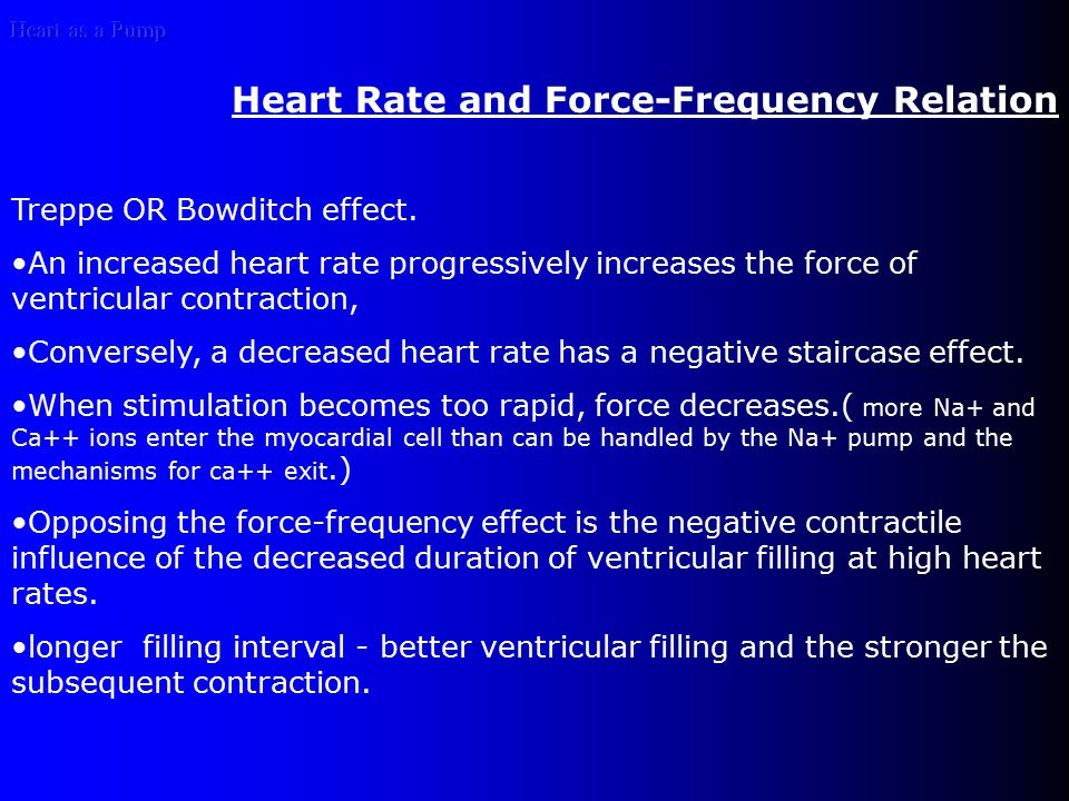 Heart as a Pump Heart Rate and Force-Frequency Relation Treppe OR Bowditch effect.