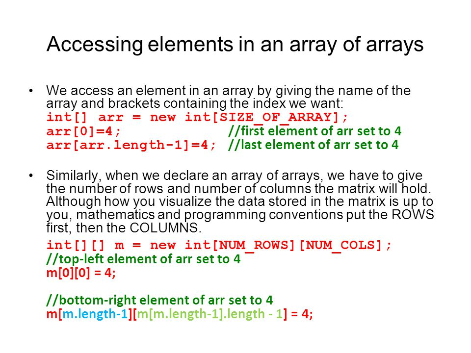 Accessing elements in an array of arrays We access an element in an array by giving the name of the array and brackets containing the index we want: i