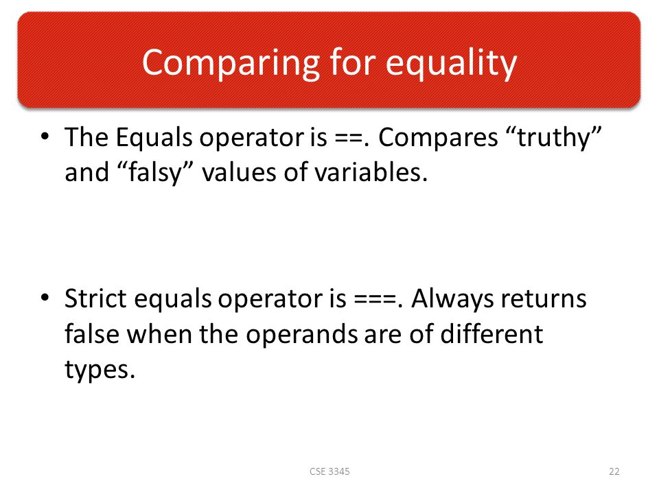 Comparing for equality The Equals operator is ==.