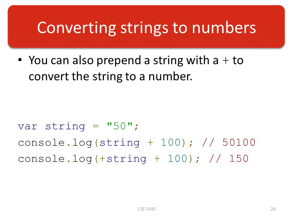 Converting strings to numbers You can also prepend a string with a + to convert the string to a number.