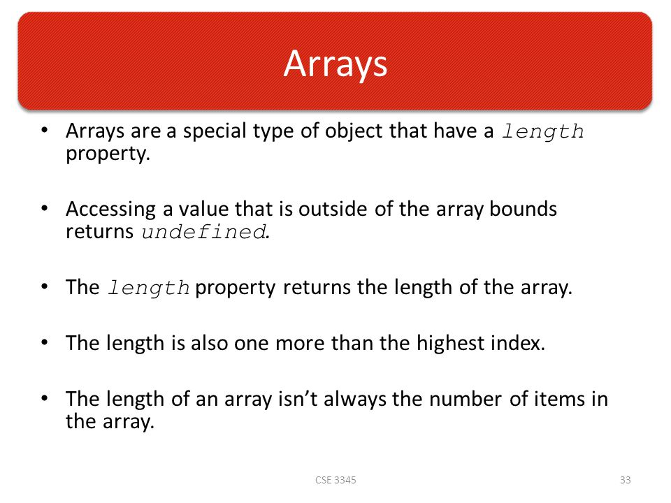 Arrays Arrays are a special type of object that have a length property.