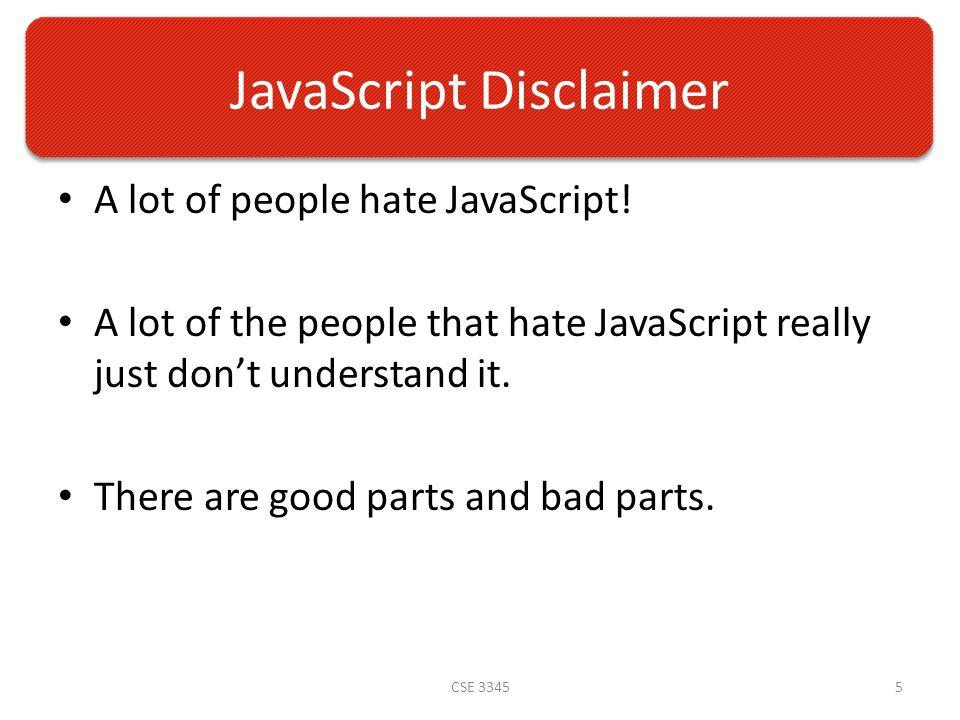 JavaScript Disclaimer A lot of people hate JavaScript.