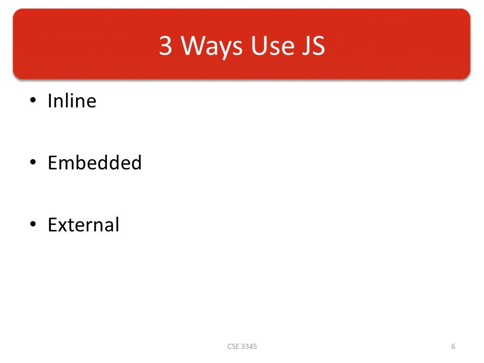 3 Ways Use JS Inline Embedded External CSE 33456