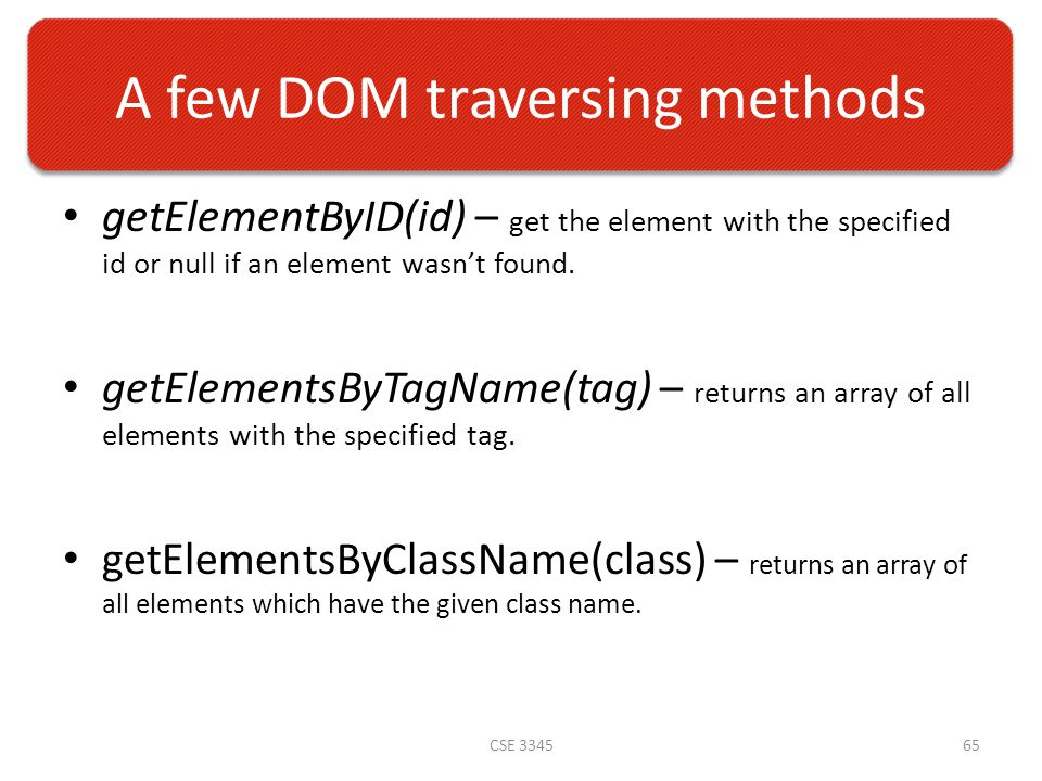 A few DOM traversing methods getElementByID(id) – get the element with the specified id or null if an element wasn't found.