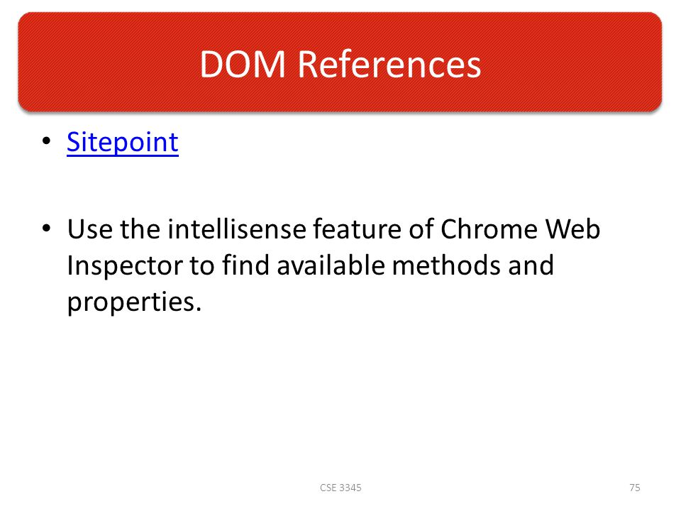 DOM References Sitepoint Use the intellisense feature of Chrome Web Inspector to find available methods and properties.