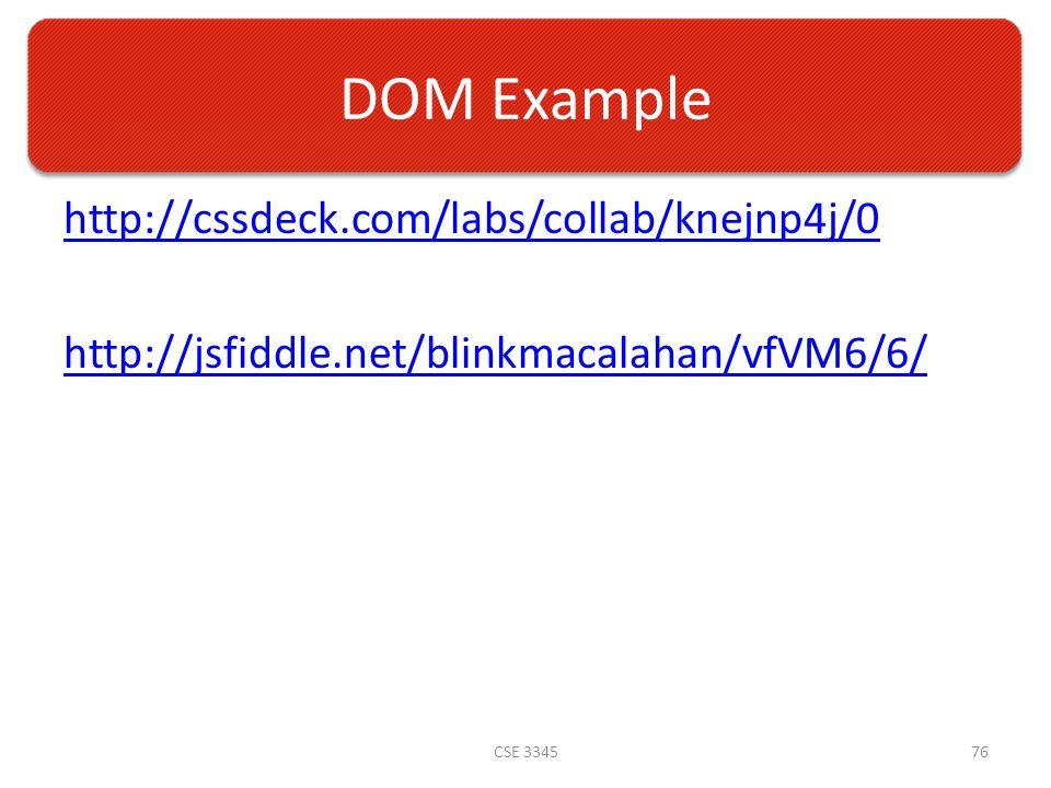 DOM Example http://cssdeck.com/labs/collab/knejnp4j/0 http://jsfiddle.net/blinkmacalahan/vfVM6/6/ CSE 334576
