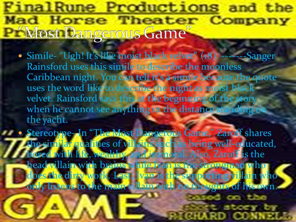 """Antagonist: The character or force that blocks the protagonist. In. the story """"Most Dangerous Game"""" General Zaroff is the antagonist. He is the opposi"""