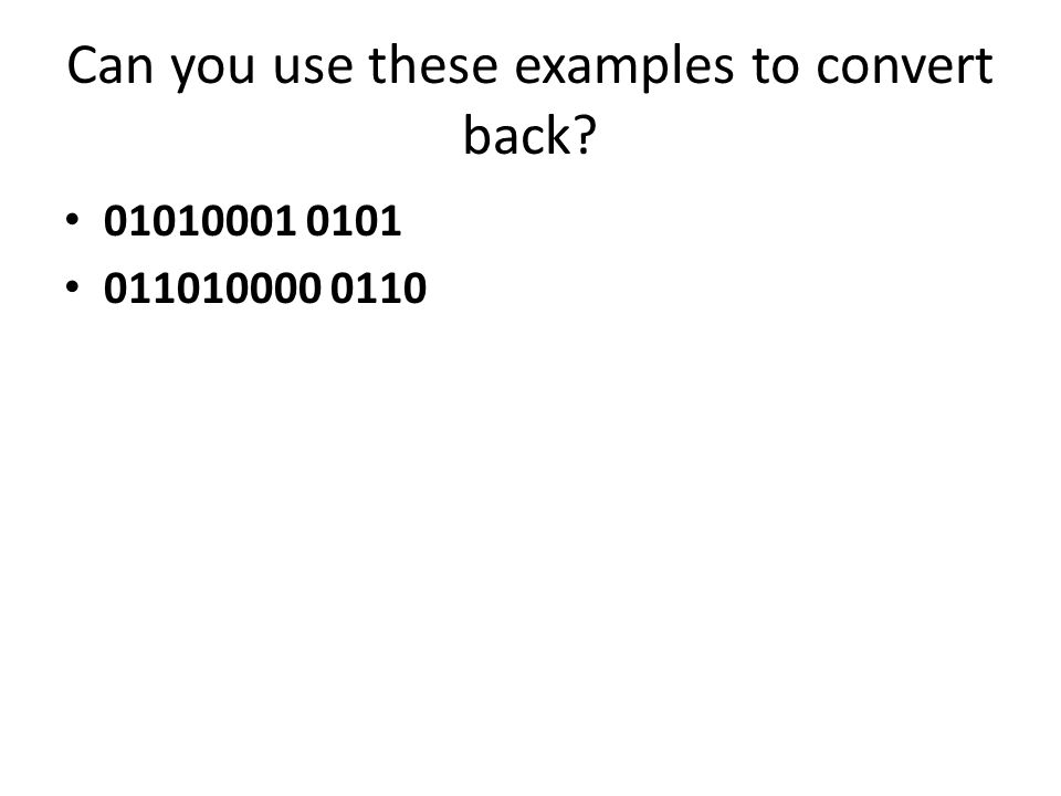 Can you use these examples to convert back? 01010001 0101 011010000 0110