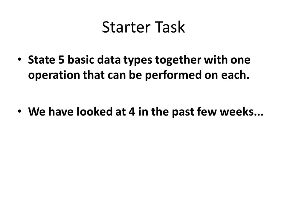 Starter Task State 5 basic data types together with one operation that can be performed on each.