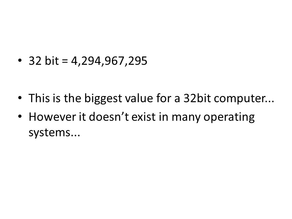 32 bit = 4,294,967,295 This is the biggest value for a 32bit computer...