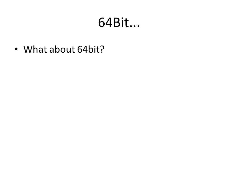 64Bit... What about 64bit?