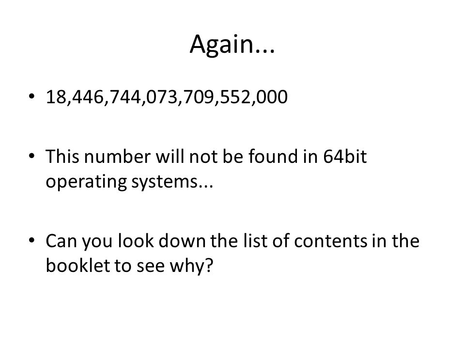Again... 18,446,744,073,709,552,000 This number will not be found in 64bit operating systems...