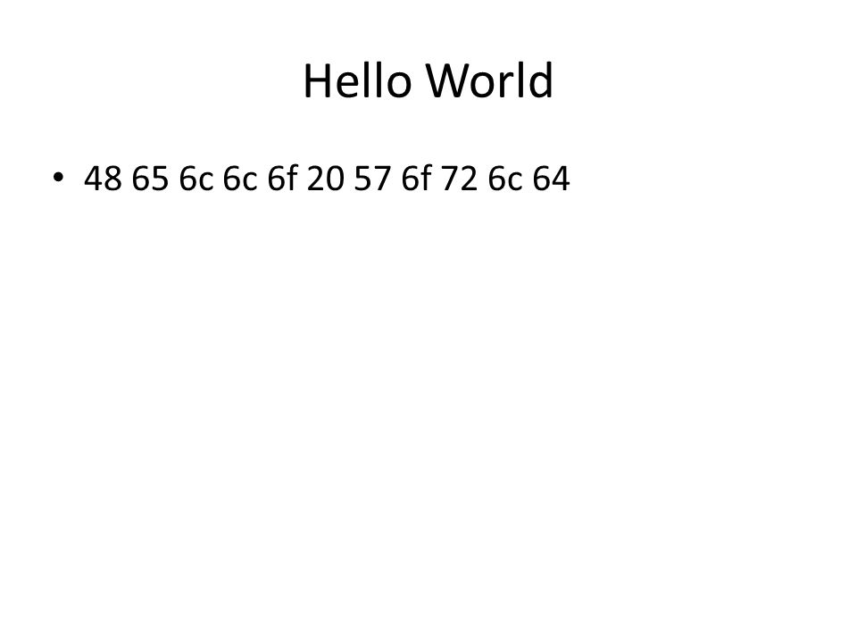 Hello World 48 65 6c 6c 6f 20 57 6f 72 6c 64