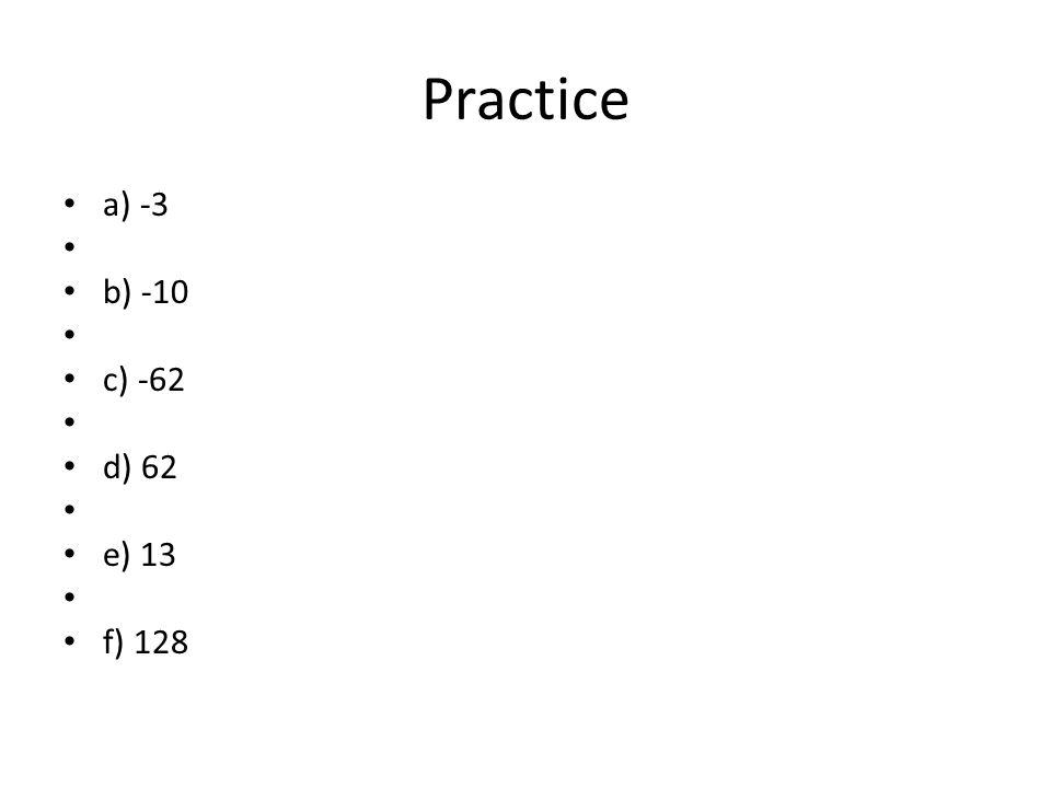 Practice a) -3 b) -10 c) -62 d) 62 e) 13 f) 128