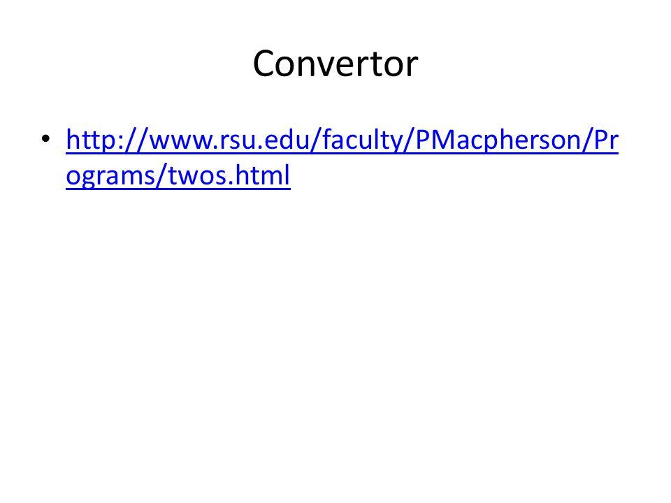 Convertor http://www.rsu.edu/faculty/PMacpherson/Pr ograms/twos.html http://www.rsu.edu/faculty/PMacpherson/Pr ograms/twos.html