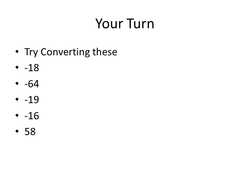 Your Turn Try Converting these -18 -64 -19 -16 58