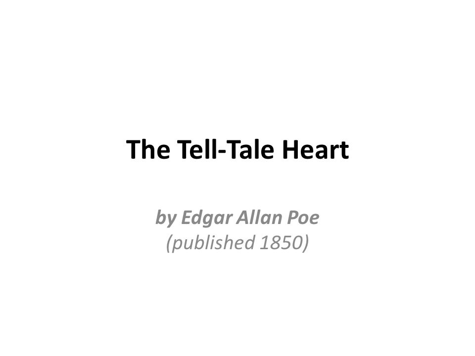 The Tell-Tale Heart by Edgar Allan Poe (published 1850)