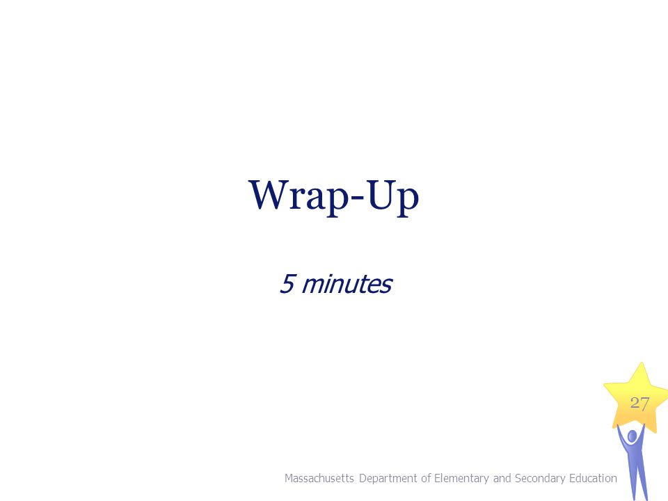 Wrap-Up 5 minutes Massachusetts Department of Elementary and Secondary Education 27