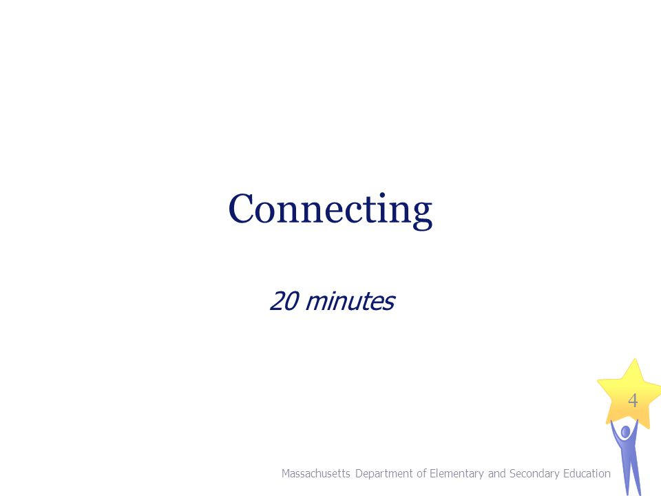 Connecting 20 minutes Massachusetts Department of Elementary and Secondary Education 4