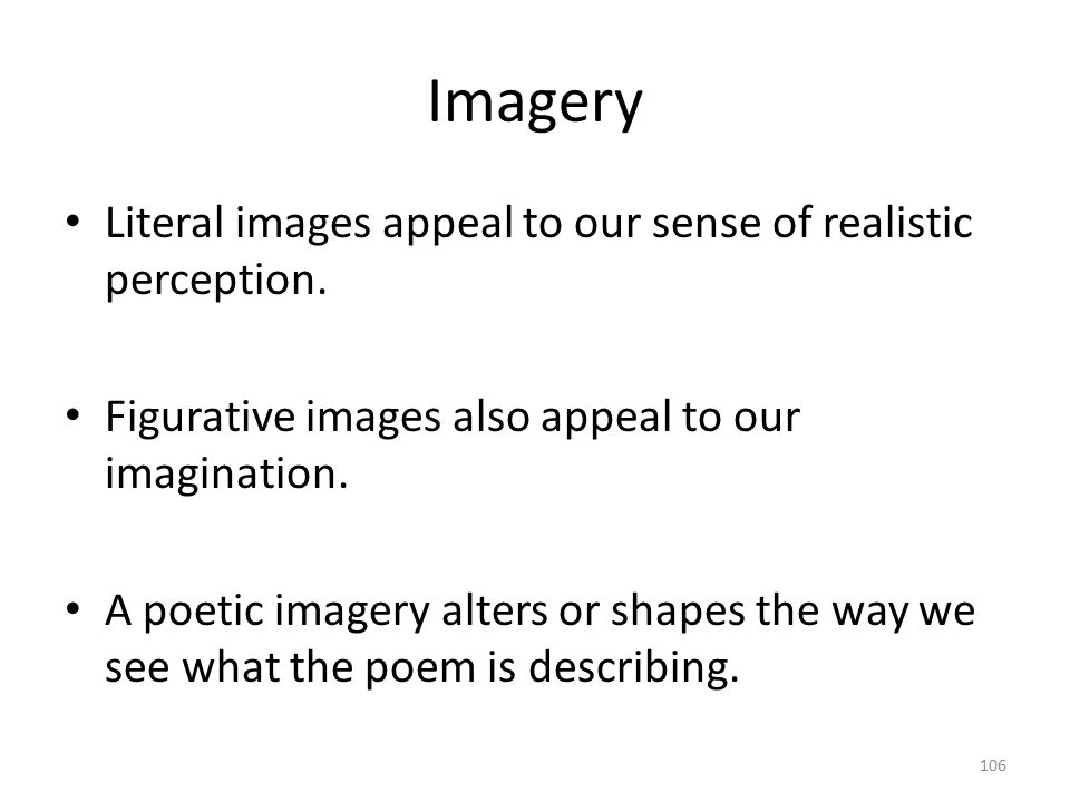 Imagery Visual imagery: imagery of sight Aural imagery: imagery of sound Olfactory imagery: imagery of smell Tactile imagery: imagery of touch Gustatory imagery: imagery of taste 107