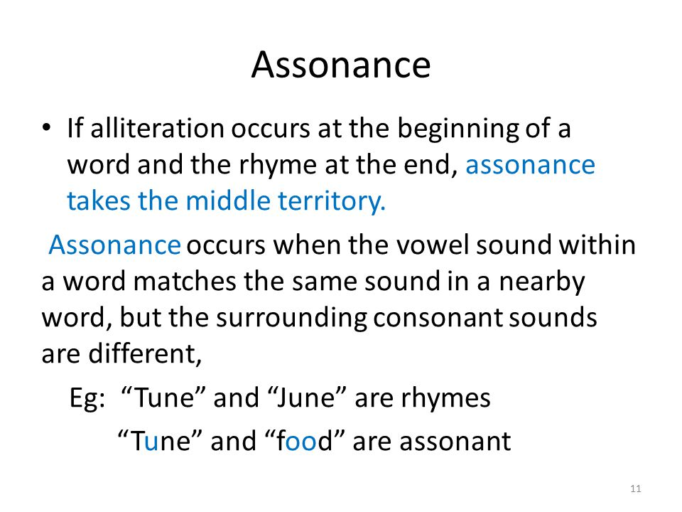 Assonance It serves to give a sense of continuity or fluidity to the verse.