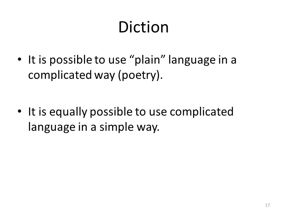 Diction Diction is a web rather than a level: There is something deeper than a surface meaning to consider, so poetic diction is complex.