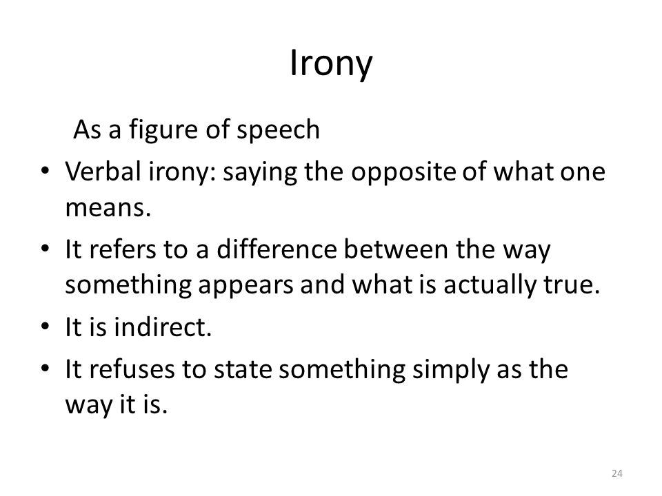 Irony It allows us to say something but to mean something else, whether we are being sarcastic, exaggerating, or understating.