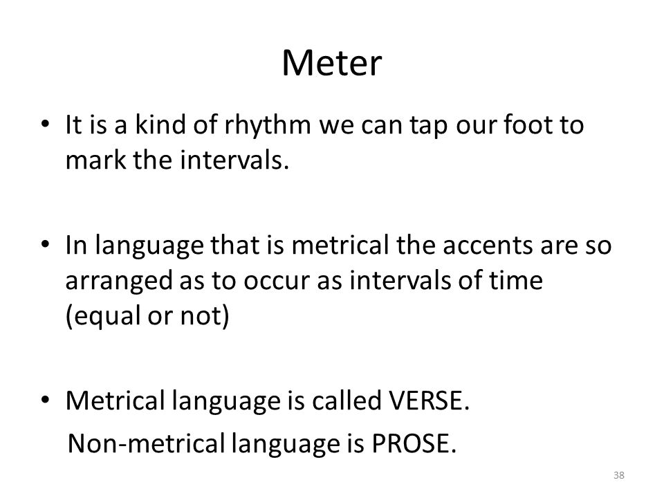 Meter It is a rhythm established by the poem.
