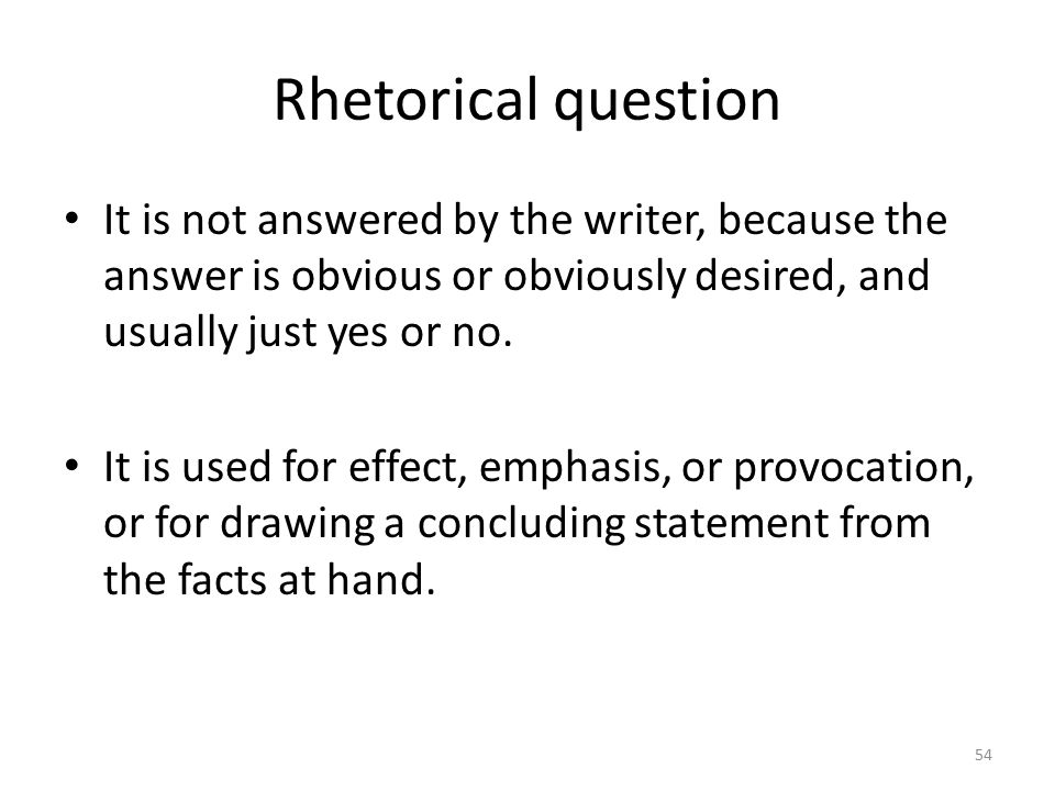 Rhetorical question examples: For if we lose the ability to perceive our faults, what is the good of living on.
