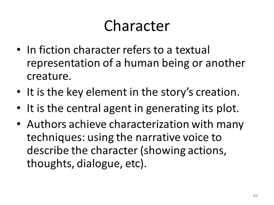 Character Protagonist: A story's main character (person, animal, or personified object).