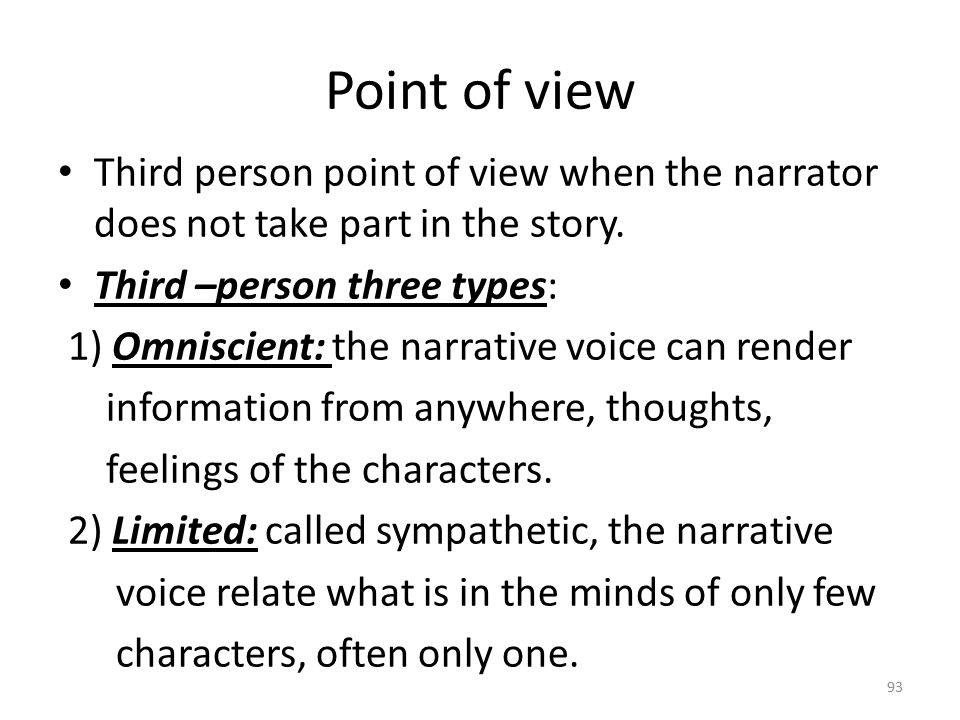 Point of view 3) Objective or dramatic: the narrator renders explicit details and does not have access to the internal thoughts, or background information about the setting or situation.