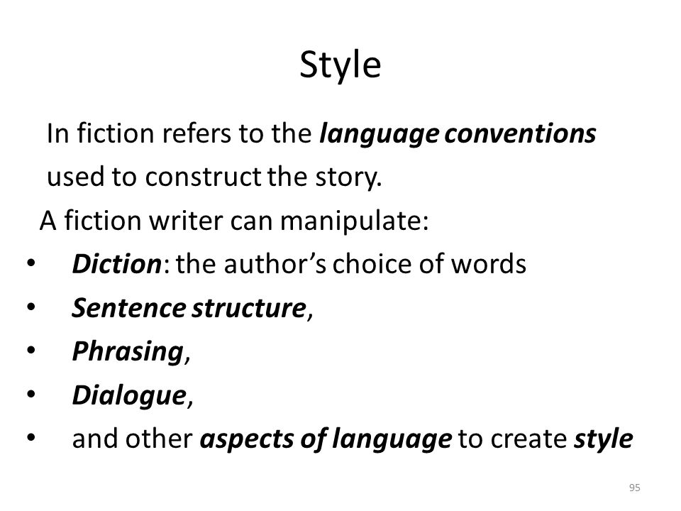 Style A story style could be described as: Richly detailed Flowing Barely controlled or sparing and minimalist to reflect the simple sentence structures and low range of vocabulary 96