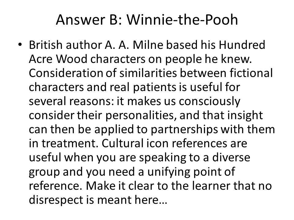 Answer B: Winnie-the-Pooh British author A. A.