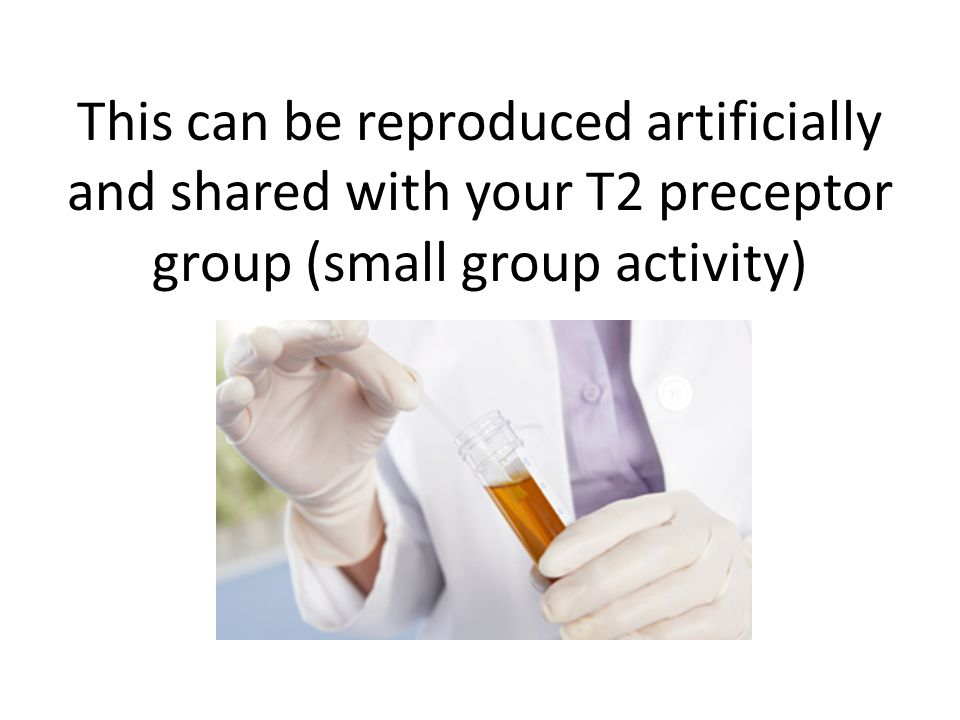 This can be reproduced artificially and shared with your T2 preceptor group (small group activity)