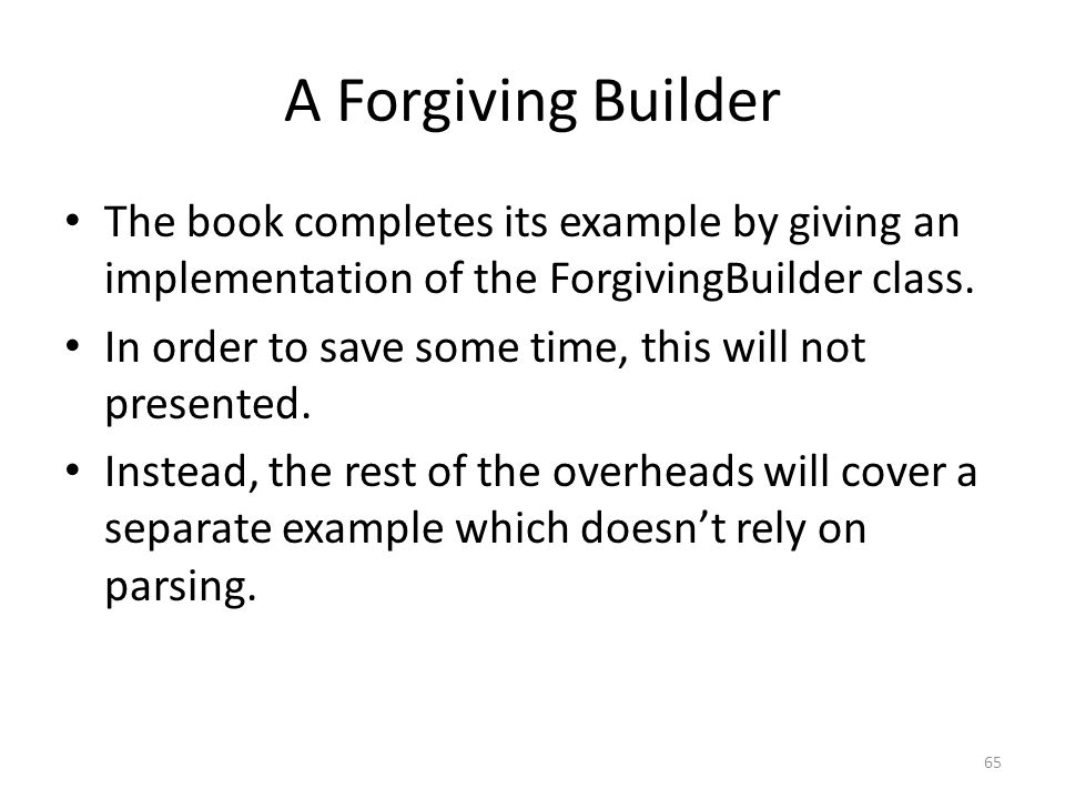 A Forgiving Builder The book completes its example by giving an implementation of the ForgivingBuilder class.