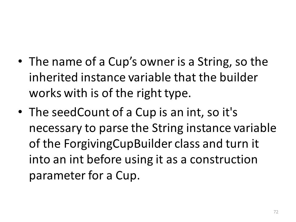 The name of a Cup's owner is a String, so the inherited instance variable that the builder works with is of the right type.