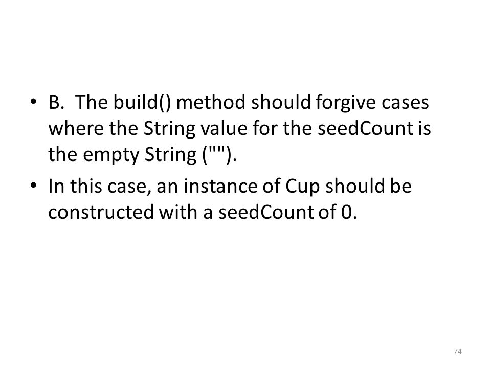 B. The build() method should forgive cases where the String value for the seedCount is the empty String (
