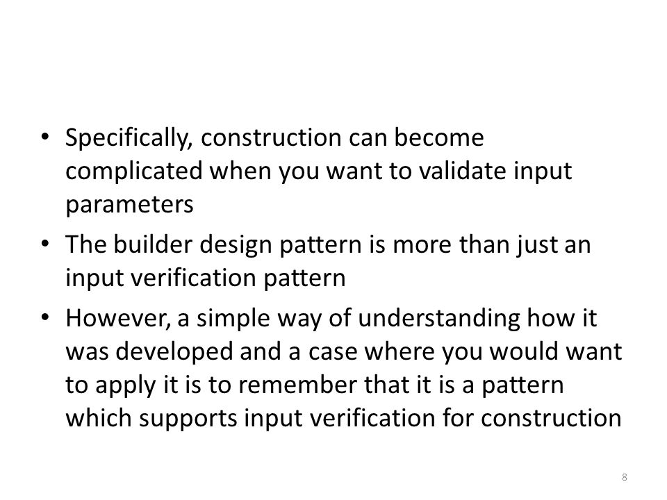 Book Definition of Pattern Book definition: The intent of the Builder pattern is to move the construction logic for an object outside the class to be instantiated.