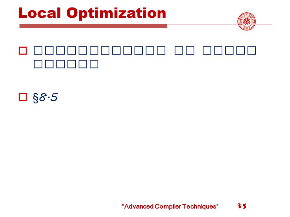 Local Optimization  Optimization of basic blocks  § 8.5 35