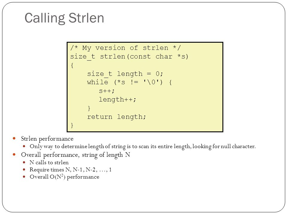 Calling Strlen Strlen performance Only way to determine length of string is to scan its entire length, looking for null character. Overall performance