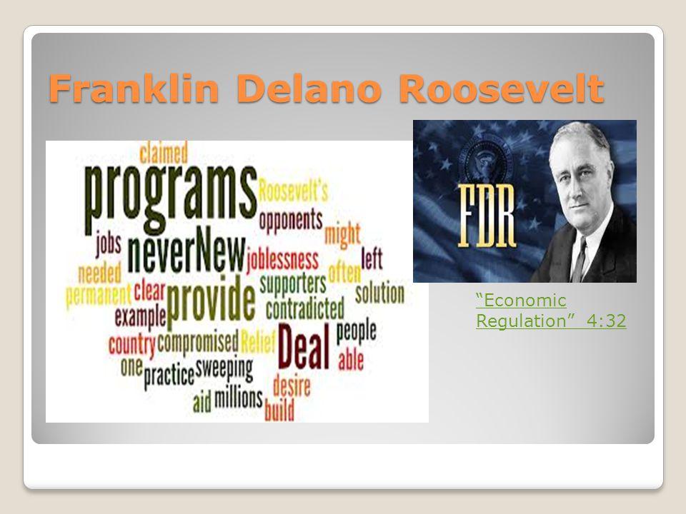 Franklin Delano Roosevelt Economic Regulation 4:32