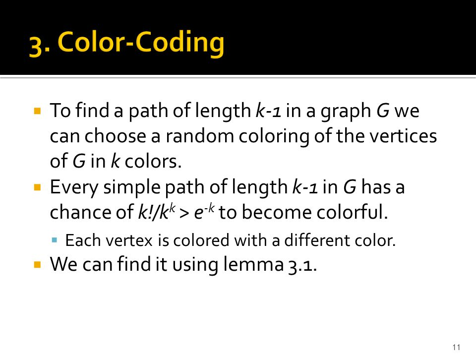  To find a path of length k-1 in a graph G we can choose a random coloring of the vertices of G in k colors.