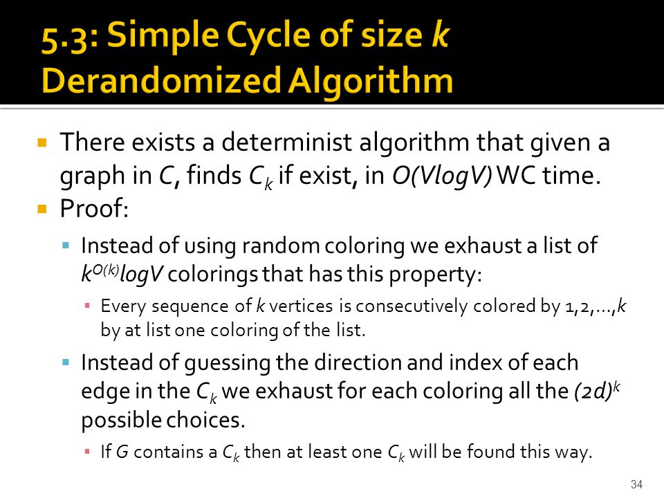  There exists a determinist algorithm that given a graph in C, finds C k if exist, in O(VlogV) WC time.